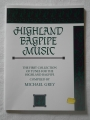 Highland Bagpipe Music - the first collection of tunes for the highland bagpipe by Michael Grey